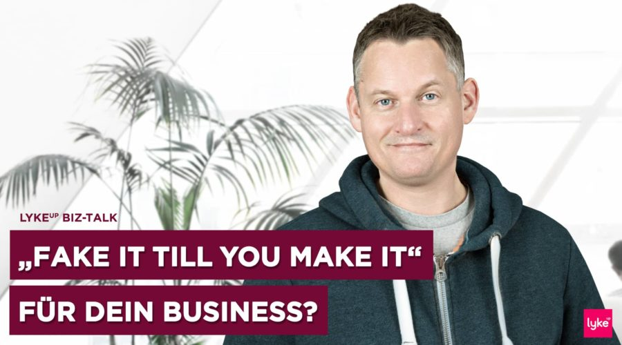 Fake it till you make it als Grundlage für dein Business