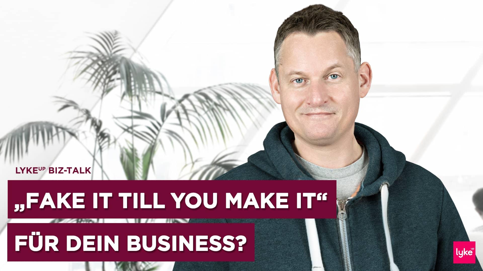 Fake it till you make it als Grundlage für dein Business